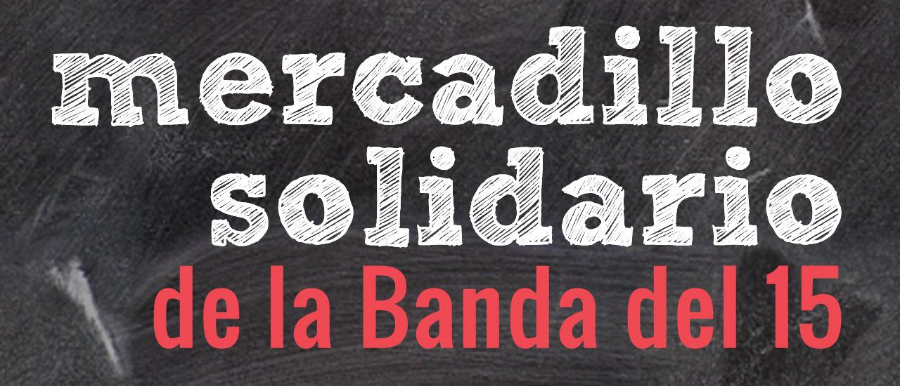 ¡Vente al 7º Mercadillo Solidario de La Banda del 15!