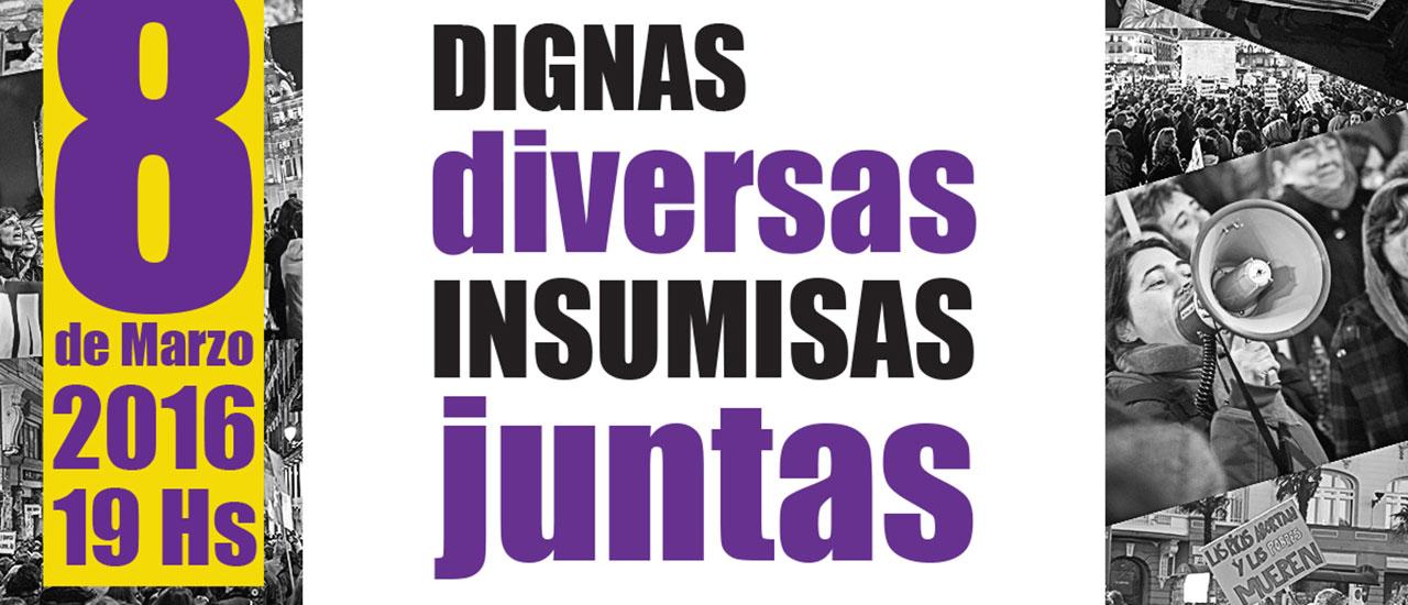 Día Internacional de las Mujeres. Dignas, diversas, insumisas. Juntas por nuestros derechos