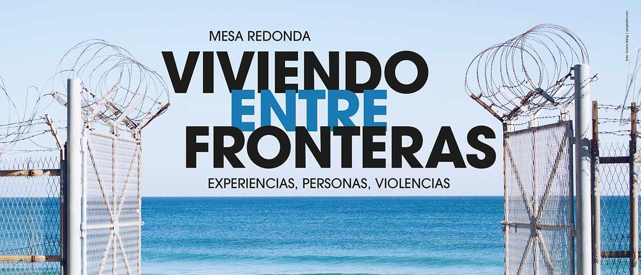 Viviendo entre fronteras: experiencias, personas, violencias